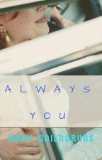Always You by Abby_Gailnarvas