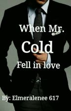 When Mr. Cold Fell In Love  by Elmeraleneee617