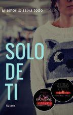 Sólo De Ti  (Libro #1)  by Nactris