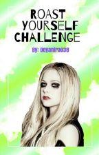 Roast yourself challenge (Versión Wattpad) by Deyanira038