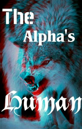 The Alpha's Human (book 2) by wolf158