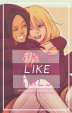 Girls like Girls by ItsAshPirozhky