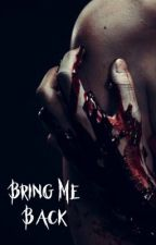 Bring Me Back • Book 2 of the Chronicles of Darkness• by Sierra_Laufeyson