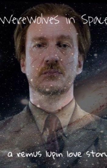 Werewolves in Space | Remus Lupin - :))))) - Wattpad