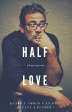 Half love. (Terminé) by Chapoupette