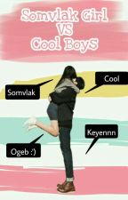 Somvlak Girls Vs Cool  Boys  by B_Dinny