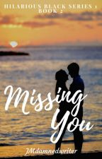 MGCMG Book2: Missing You (Hillarious Black Series #1 Book2) [ON-GOING] by JMdamnedwriter