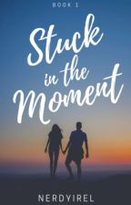 Stuck in the moment (Kathniel) book 1 by NerdyIrel