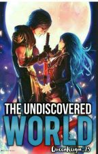 THE UNDISCOVERED WORLD by QueenReign_13