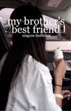 My Brother's Best Friend | magcon by -blueviolet