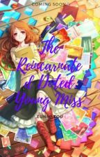 The Reincarnated Doted Young Miss [UNEDITED] by PazoWritter