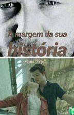 À MARGEM DA SUA HISTÓRIA by AnittaMello