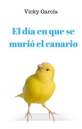 El día que se murió el canario by Estanteria_Vicky