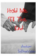 Hold Me 'Til The End (On-going series) by InBlueVision