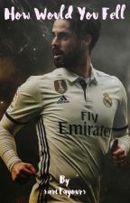 How would you feel / Isco Alarcón by saritayours