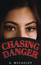 Chasing Danger (editing) by ashley96mc
