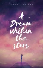 A Dream Within The Stars by Samaranjbar2003
