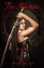 The Huntress (ON HOLD) (Book one) by Athenas_Dead_Girl
