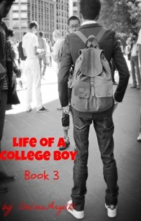 Life of A College Boy(boyxboy) *Book 3* by ChelseaAngel21