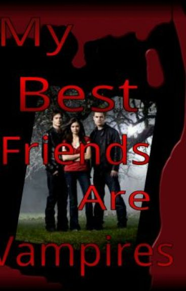 My Best Friends Are Vampires (Vampire Diaries Fanfic) {NO LONGER WRITING! SORRY} by BriannaWalker