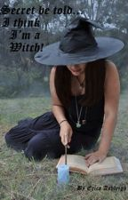 Secrets be told... I think I'm a Witch! [book 1 of A Magic Wish] by Erica_Ashleigh