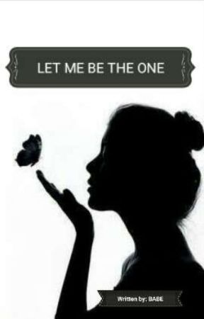 LET ME BE THE ONE by babe62417