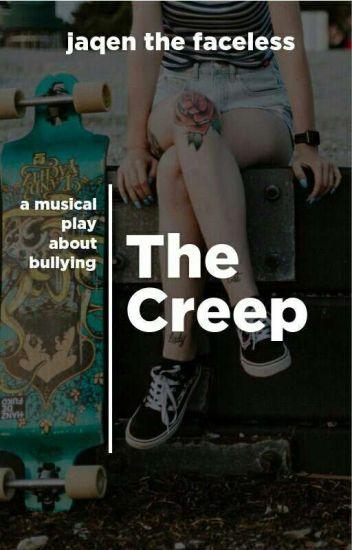 The Creep -a Musical Play About Bullying - Dhemer Cabreros - Wattpad