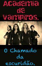 Academia de Vampiros:O Chamado Da Escuridão. by AnaHiddleston16
