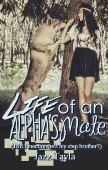 Life of an alpha's mate did i mention he's my step brother!!