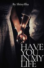 Have you in my life [ #COMPLETED ] by ShinyIlha