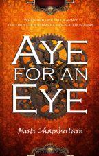 Aye for an Eye by MistiChamberlain