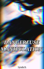 DANGEREUSE MANIPULATION by Lyndab8