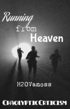 Running From Heaven (H2OVanoss) [Completed] by ChaolypticCrticism