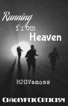 Running From Heaven (H2OVanoss) by ChaolypticCrticism