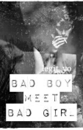Bad Boy Meet Bad Girl *Major Editing*