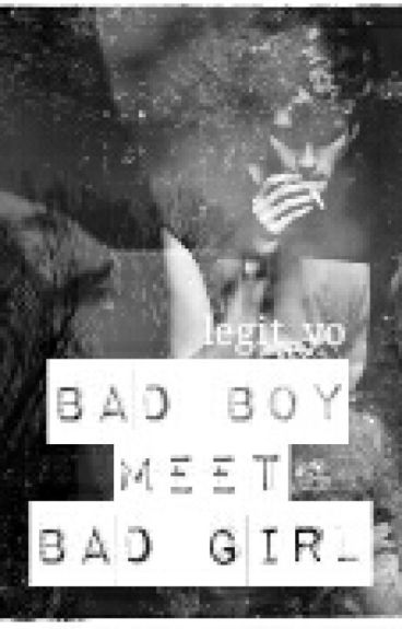 Bad Boy Meet Bad Girl *Major Editing*
