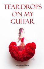 Teardrops on my Guitar (ONE-SHOT) by reynantoinette