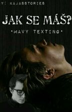 Jak se máš? •Mavy Texting• by KajasStories