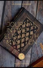 Le journal intime d'Elisabeth Mystten by MademoiselleJuillet