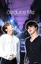 Seduce Me [ Jikook ] by mohhchi