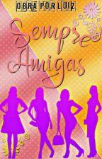 Sempre Amigas by Luiz8517vidaboa