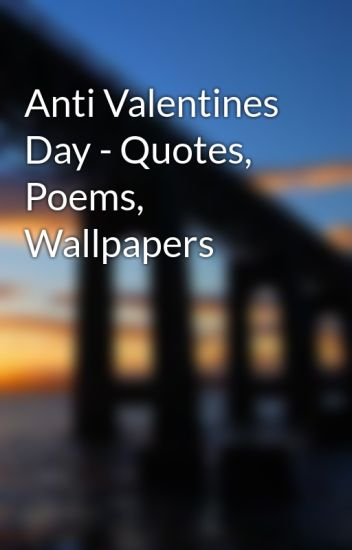 Anti Valentines Day - Quotes, Poems, Wallpapers