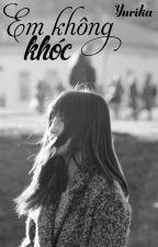 Em không khóc - Yurika [Edited] by Yurika_BE