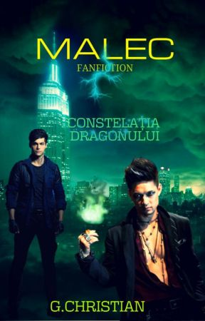 Constelația Dragonului- MALEC Fanfiction by Chrisandbook