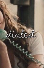 Dialed by queenschreave23