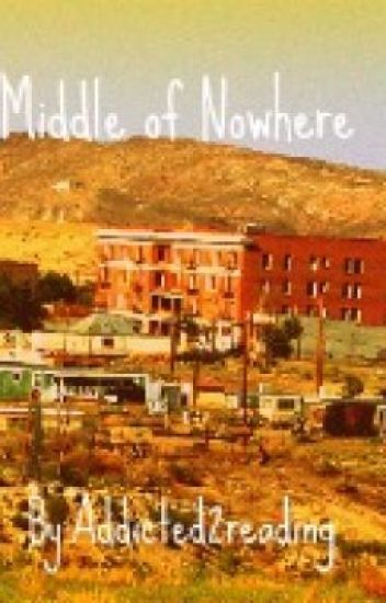 Middle of Nowhere ON HOLD FOR EDITING AND COMPLETION