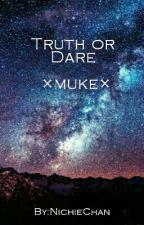 Truth or Dare ×muke× by NichieChan