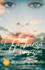La Fuerza Del Corazón by LaurMilaJaurBello