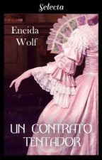 Un Contrato Tentador {III} PROXIMA PUBLICACION by EneidaWolf