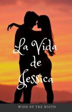 La Vida De Jessica (En Pausa por falta de ideas) by WishOfTheNigth